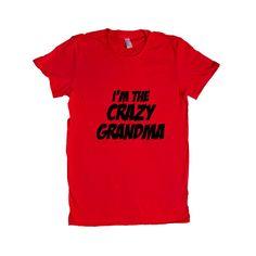 I'm The Crazy Grandma Mother Mothers Grandmother Grandparents Children Kids Parent Parents Parenting Unisex T Shirt SGAL4 Women's Shirt
