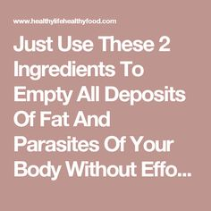 Just Use These 2 Ingredients To Empty All Deposits Of Fat And Parasites Of Your Body Without Effort! » Healthy Life Healthy Food