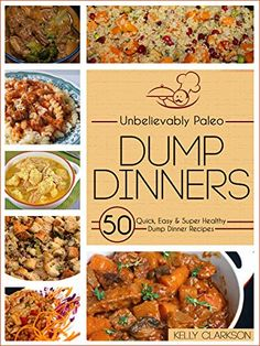 Unbelievably Paleo Dump Dinners: 50 Quick, Easy & Super Healthy Dump Dinner Recipes! by Kelly Clarkson http://www.amazon.com/dp/B011Y6PBD4/ref=cm_sw_r_pi_dp_Imtnwb0C4EETT