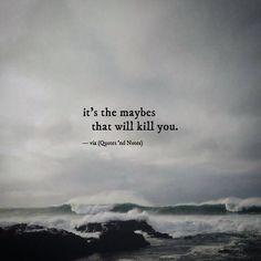 it's the maybes that will kill you. via (http://ift.tt/2jpk5hP)