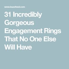 31 Incredibly Gorgeous Engagement Rings That No One Else Will Have