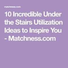 10 Incredible Under the Stairs Utilization Ideas to Inspire You - Matchness.com