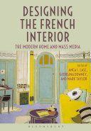 Designing the French interior : the modern home and mass media / edited by Anca I. Lasc, Georgina Downey and Mark Taylor Publication London : Bloomsbury Academic, 2015