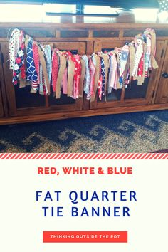 Red, White & Blue Fat Quarter Tie Banner - Thinking Outside The Pot Diy On A Budget, Decorating On A Budget, Old Time Pottery, Blue Home Decor, 4th Of July Decorations, Patriotic Crafts, Pinterest Projects, Fat Quarters, Home Decor Trends