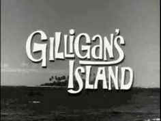GILLIGANS ISLAND THEME - I hated the show, but I loved the song