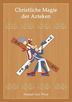 Christliche Magie der Azteken von [Aun Weor, Samael]