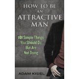 How to be an Attractive Man (Kindle Edition)By Adam Kisiel Attractive Men, Self Esteem, Nonfiction, Kindle, Reading, Health, Books, Anne Klein, Trench