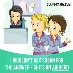 """slangcards: """" """"Airhead"""" is a stupid person. Example: I wouldn't ask Susan for the answer - she's an airhead! Get our apps for learning English: learzing.com """""""