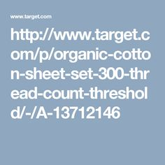http://www.target.com/p/organic-cotton-sheet-set-300-thread-count-threshold/-/A-13712146