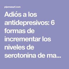 Adiós a los antidepresivos: 6 formas de incrementar los niveles de serotonina de manera natural