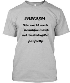 Autism The World Needs Beautiful Minds So It Can Blend Together Perfectly Sport Grey T-Shirt Front