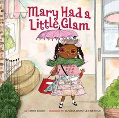 """""""Mary Has a Little Glam"""" by Tammi Sauer is an adorable new take on Mother Goose. This colorful and eye-catching book is filled with illustrations of fashion-forward Mary helping some of the most beloved children's characters go glam. Sterling Publishing, Childhood Characters, Female Protagonist, Black Characters, Children's Characters, Kid Character, Preschool Class, Preschool Books, Fancy Nancy"""