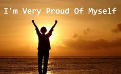 Always be proud of yourself!