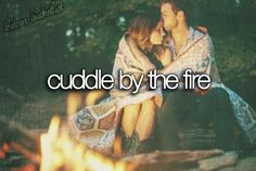 Cuddle by the fire.