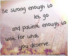 Be strong to let go and patient enough to wait for what you deserve love love quotes quotes quote strong let go patience love images love sayings Life Quotes Love, Great Quotes, Quotes To Live By, Me Quotes, Motivational Quotes, Funny Quotes, Inspirational Quotes, Waiting Quotes, Daily Quotes