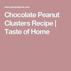 Chocolate Peanut Clusters Recipe   Taste of Home