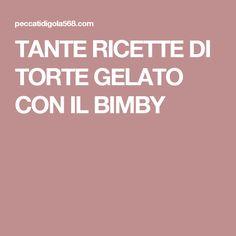 TANTE RICETTE DI TORTE GELATO CON IL BIMBY