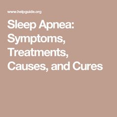 Sleep Apnea: Symptoms, Treatments, Causes, and Cures