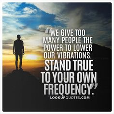 We give too many people the power to lower our vibrations. Stand true to your own frequency. #staytrue #truth #people #findingyourself