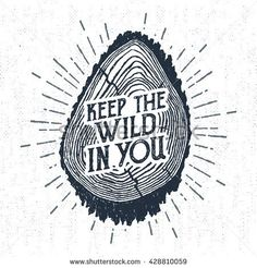 """Hand drawn label with textured tree trunk vector illustration and """"Keep the wild in you"""" lettering."""