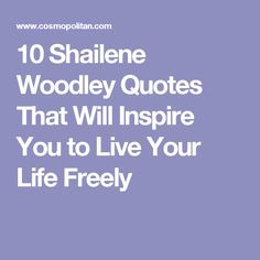 10 Shailene Woodley Quotes That Will Inspire You to Live Your Life Freely