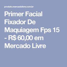 Primer Facial Fixador De Maquiagem Fps 15 - R$ 60,00 em Mercado Livre