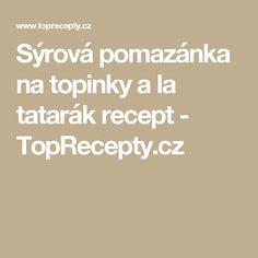 Sýrová pomazánka na topinky a la tatarák recept - TopRecepty.cz Math Equations