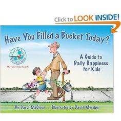 Have You Filled a Bucket Today? ~ Carol Mcloud ~ Through simple prose and vivid illustrations, this heartwarming book encourages positive behavior as children see how rewarding it is to express daily kindness, appreciation, and love. Bucket filling and dipping are effective metaphors for understanding the effects of our actions and words on the well being of others and ourselves.