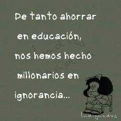de tanto ahorrar en educación, nos hemos hecho millonarios en ignorancia