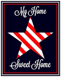 Patriotic Home Sweet Home Poster http://designmeetscomfort.com/2012/07/02/celebrating-freedom/#