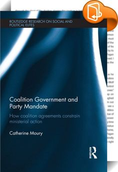Coalition Government and Party Mandate    ::  <P>Which kind of decisions are passed by Cabinet in coalition governments? What motivates ministerial action? How much leeway do coalition parties give their governmental representatives? </P> <P>This book focuses on a comparative study of ministerial behaviour in Germany, Belgium, Italy and the Netherlands. It discredits the assumption that ministers are 'policy dictators' in their spheres of competence, and demonstrates that ministers are...