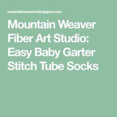 Mountain Weaver Fiber Art Studio: Easy Baby Garter Stitch Tube Socks Baby Patterns, Knitting Patterns, Tube Socks, Baby Kids Clothes, Garter Stitch, Baby Knitting, Fiber Art, Mountain, Studio