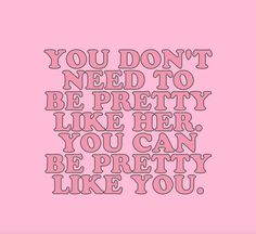 you don't need to be pretty like her. you can be pretty like you. | ban.do