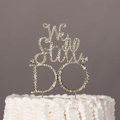 We Still Do Anniversary Cake Topper - Gold