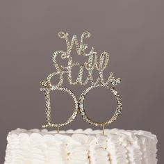 We Still Do Anniversary Cake Topper - Gold