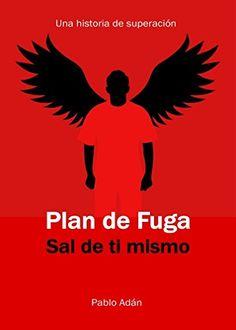 Plan de Fuga. Sal de ti mismo.: Una historia de superación (Spanish Edition) by Pablo Adán Micó http://www.amazon.com/dp/B01BIA6M20/ref=cm_sw_r_pi_dp_GtZTwb1MQTZ6J