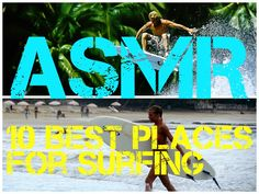 ASMR 10 best places for surfinghttp://www.youtube.com/watch?v=cetL1rrAiUo