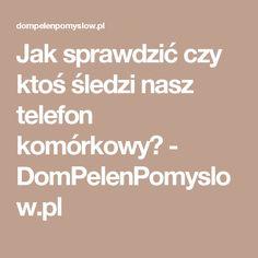 Jak sprawdzić czy ktoś śledzi nasz telefon komórkowy? - DomPelenPomyslow.pl Office 2020, Diy And Crafts, Life Hacks, Iphone, Words, Computers, Android, Laptop, Internet