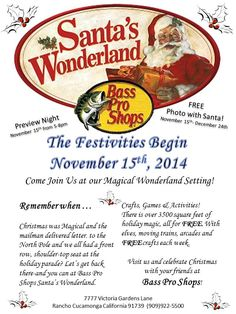 Bass Pro Shops in Rancho Cucamonga, Ca wants you to come in and celebrate your holiday's with us. Come by and see Santa and the magic that our Santa's Wonderland event has in store for you this 2014 Holiday Season.