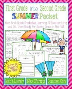 First Grade Into Second Grade Summer Packet This mega packet is the perfect way to keep first grade graduates learning and progressing all summer long so that they are well-prepared to enter second-grade in the fall. The pages require no prep and offer creative, interactive activities that make learning fun. A table of contents is included, making it easy to find each page and see the common core standard that is being addressed.
