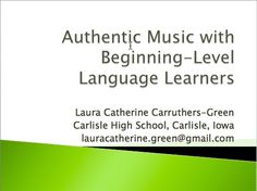 Authentic Music with Beginning Level Language Learners (Presenter: Laura Catherine Carruthers-Green )