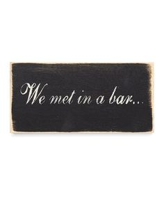 Look what I found on #zulily! 'We Met in a Bar' Indoor/Outdoor Wall Sign #zulilyfinds