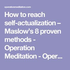 How to reach self-actualization – Maslow's 8 proven methods - Operation Meditation - Operation Meditation