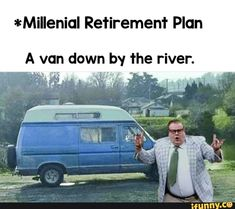 *Millenial Retirement Plan A van down by the river. – popular memes on the site iFunny.co #saturdaynightlive #tvshows #snl #chrisfarley #rip #comic #wholesome #millenials #10at10 #alternatefeatures #ifunnycleanup #comedy #cringe #ogbybitchn #ifunnyoriginals #retirement #plan #van #river #pic