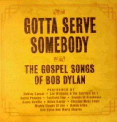 Gotta Serve Somebody: The Gospel Songs of Bob Dylan ~^~