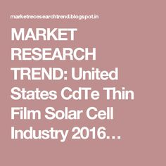 MARKET RESEARCH TREND: United States CdTe Thin Film Solar Cell Industry 2016…