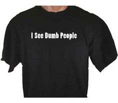 I See Dumb People Funny Humor One Liner T-Shirt by TeeDesignsbyVR