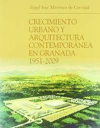 Crecimiento urbano y arquitectura contemporánea en Granada 1951-2009 / Angel Isaac Martínez de Carvajal. + info: http://secretariageneral.ugr.es/pages/tablon/*/noticias-canal-ugr/el-crecimiento-urbano-y-la-arquitectura-contemporanea-de-granada-objeto-de-estudio-de-un-libro-editado-por-la-ugr#.WCBPhi3hCUk