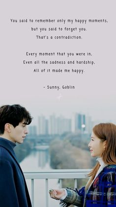 You said to remember only my happy moments, but you said to forget you. That's a contradiction. Every moment that you were in, Even all the sadness and hardship, All of it made me happy. K Drama, Drama Fever, Drama Film, Korean Drama Funny, Korean Drama Movies, Korean Dramas, Quotes Drama Korea, Korean Drama Quotes, Goblin Kdrama Quotes