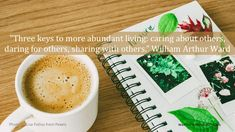 """Three keys to more abundant living: caring about others, daring for others, sharing with others. Mental Map, Life Satisfaction, William Arthur, Know Who You Are, Life Purpose, What Is Life About, Helping Others, Thinking Of You, Keys"